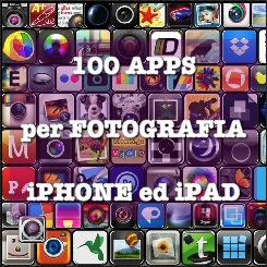 iPhoneography. Le Migliori 100 apps per Fotografia iPhone ed iPad