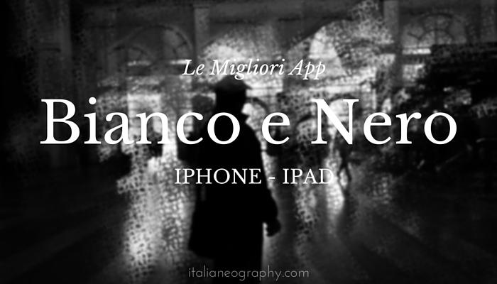 migliori app bianco e nero iPhone iPad