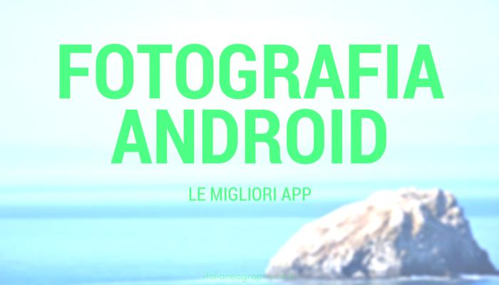 migliori app per fotografia android