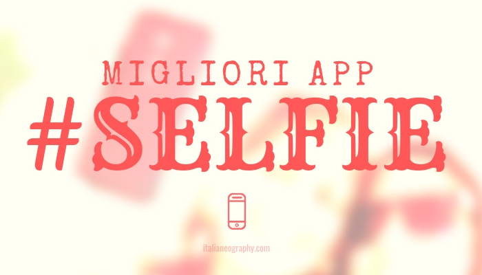 migliori app scattare selfie iPhone Android Windows